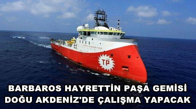Barbaros Hayrettin Paşa gemisi Doğu Akdeniz'de çalışma yapacak