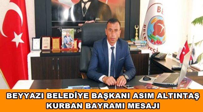 Beyyazı Belediye Başkanı Asım Altıntaş'ın Kurban Bayramı Mesajı !!