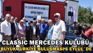 Classic Mercedes Kulübü büyük Türkiye buluşması Afyon'da yapılacak !