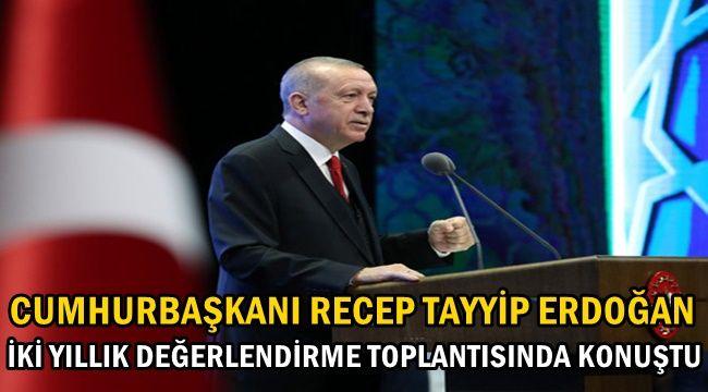 Cumhurbaşkanı Erdoğan , İki yıllık değerlendirme toplantısında konuştu