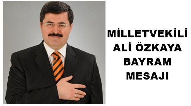 Milletvekili Ali Özkaya Bayram mesajı yayımladı