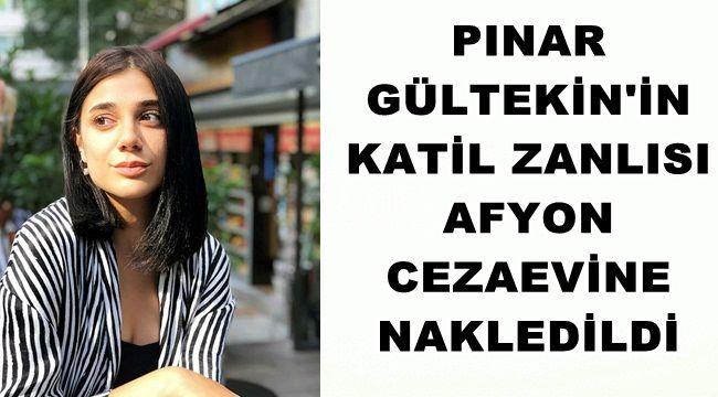 Pınar Gültekin'in katil zanlısı Afyon'a nakledildi