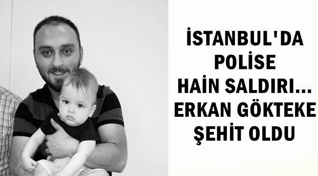 Polise Hain Saldırı !! Erkan Gökteke Şehit oldu !