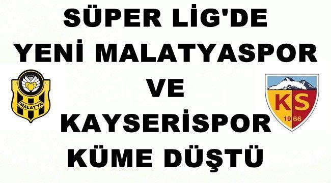 Yeni Malatyaspor ve Kayserispor Süper Lige Veda Etti