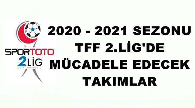 2020 - 2021 Sezonu Tff 2.Lig'de Mücadele edecek Takımlar