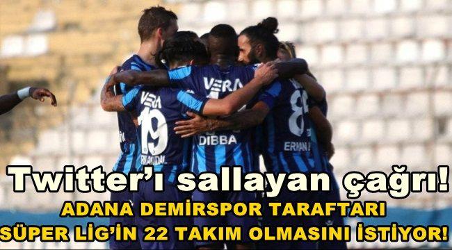 Adana Demirspor Taraftarları: Süper Lig 22 takım olsun!