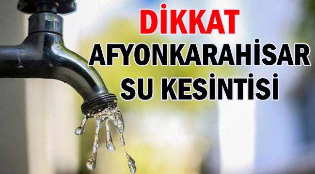 Afyon'da bu mahallelerde su kesintisi yapılacak !