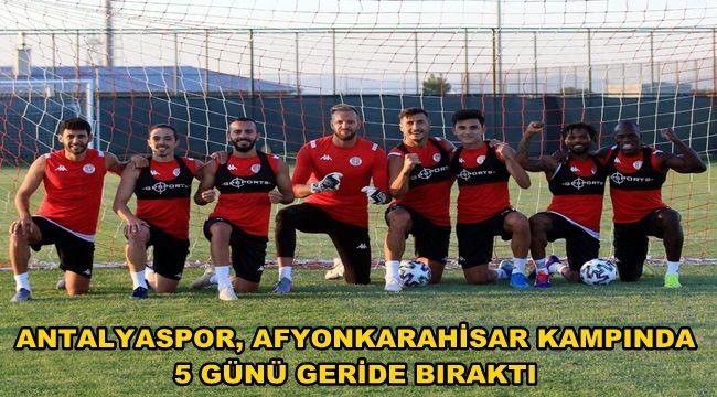 Antalyaspor, Afyon Kampında 5 günü geride bıraktı