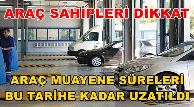 Araç Muayene süreleri uzatıldı !