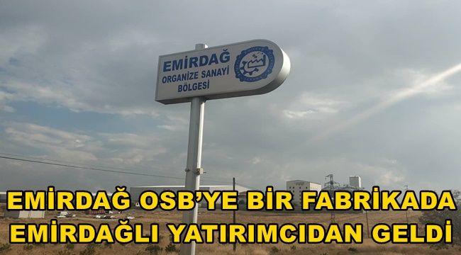 Emirdağ'lı yatırımcıdan Osb'ye yatırım !
