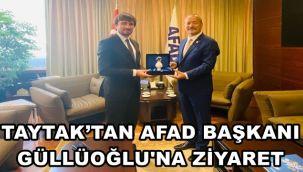 Mehmet Taytak Afad Başkanı'nı ziyaret etti !