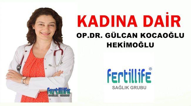 Op.Dr.Gülcan Kocaoğlu Hekimoğlu kaleminden !