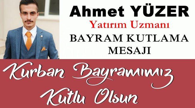 Yatırım Uzmanı Ahmet Yüzer'den Kurban Bayramı mesajı