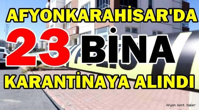 Afyon'da 23 Bina Karantina altına alındı!
