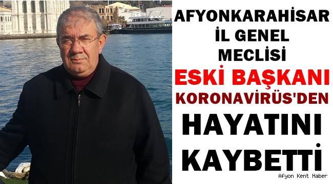 Afyon İl Genel Meclisi Eski Başkanı Koronavirüs'e yenik düştü!