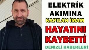 İmam Süleyman Eser elektrik akımına kapılarak hayatını kaybetti