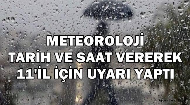 Meteoroloji tarih ve saat vererek 11'il için uyarı yaptı