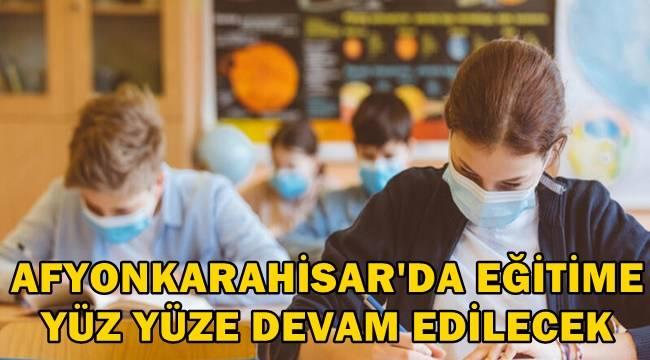 Afyon'da Eğitime yüz yüze devam edilecek!