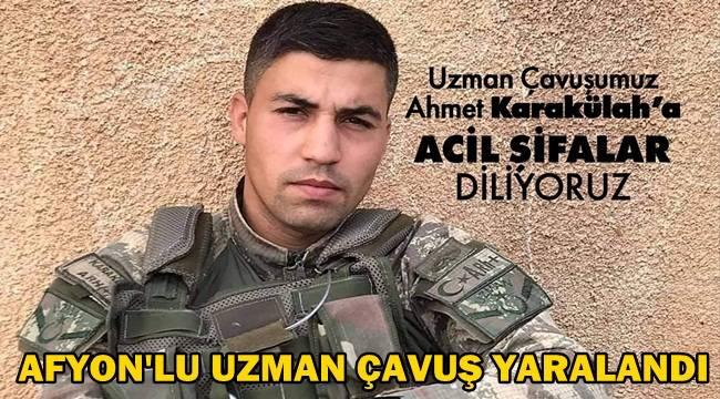 Afyonlu Uzman Çavuş Ahmet Karakülah saldırıda yaralandı