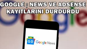 Google, News ve Adsense Kayıtlarını Durdurdu!