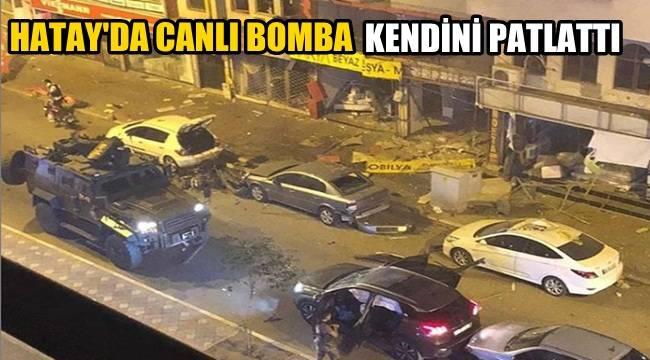 Hatay'da Canlı Bomba kendini patlattı!