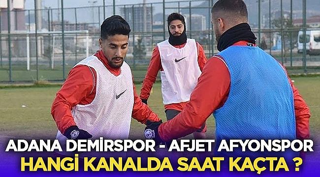 Adana Demirspor - Afjet Afyonspor Maçı Hangi Kanalda Saat Kaçta Yayınlanacak?
