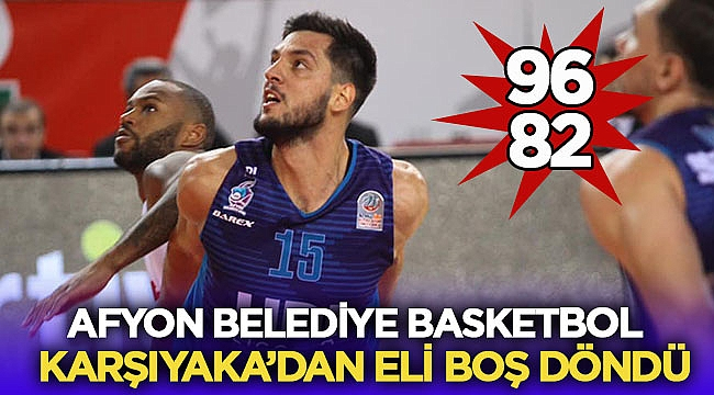 Afyon Belediye Basketbol, Karşıyaka'dan eli boş döndü!