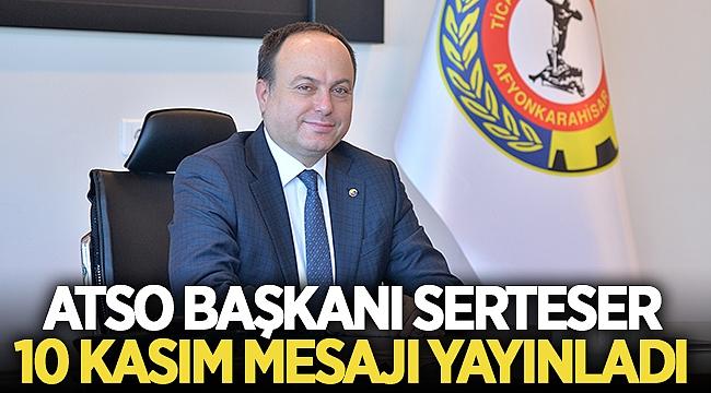 Atso Başkanı Serteser'den 10 Kasım mesajı!