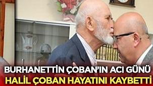 Burhanettin Çoban'ın babası Halil Çoban hayatını kaybetti !