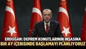 Erdoğan: Deprem konutlarının yapımına 1 ay içinde başlamayı planlıyoruz