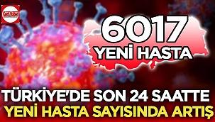 Koronavirüs Türkiye: Son 24 saatte 6017 yeni hasta var!