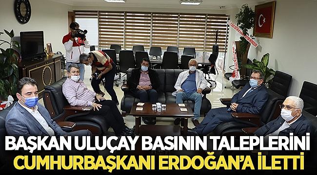 Uluçay, Basının Taleplerini Cumhurbaşkanı Erdoğan'a İletti