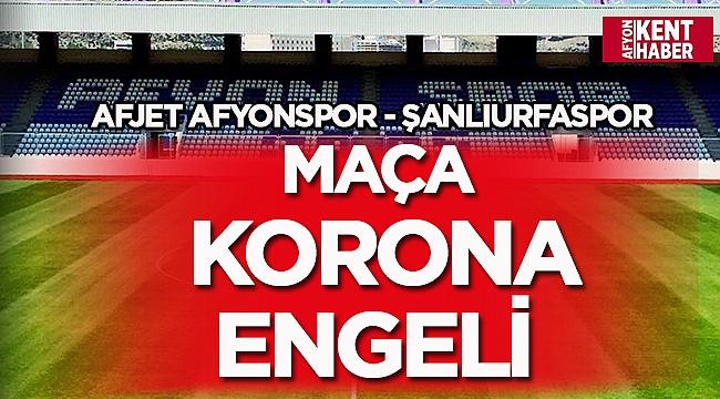 Afjet Afyonspor - Şanlıurfaspor maçına korona engeli