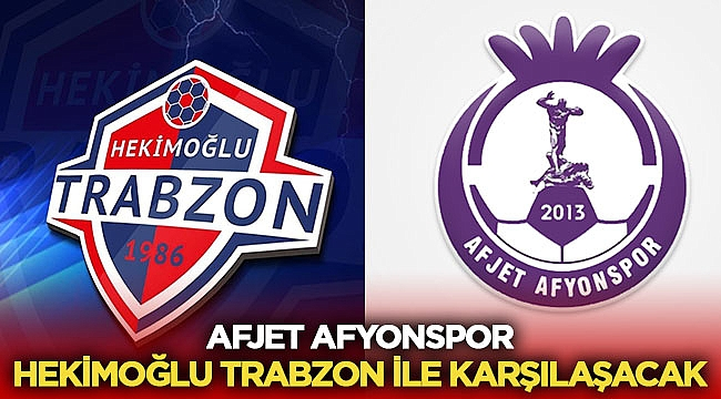 Hekimoğlu Trabzon - Afjet Afyonspor maçı ne zaman, hangi kanalda, saat kaçta?