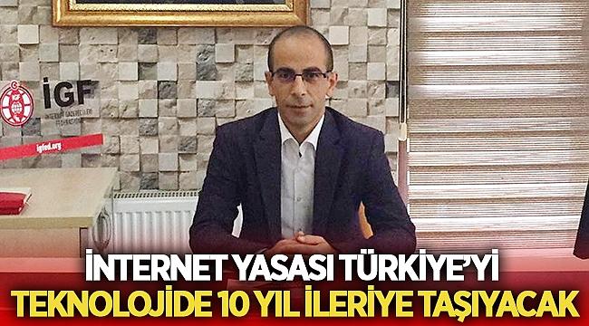 İnternet Yasası Türkiye'yi Teknolojide 10 Yıl İleriye Taşıyacak