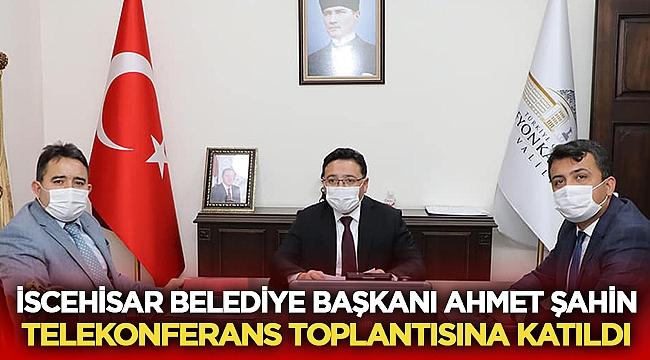 İscehisar Belediye Başkanı Ahmet Şahin telekonferansa katıldı