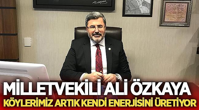 Milletvekili Ali Özkaya, Köylerimiz Artık Kendi Enerjisini Üretiyor