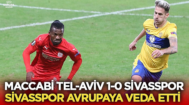 Sivasspor, Maccabi Tel-Aviv'e 1-0 mağlup oldu