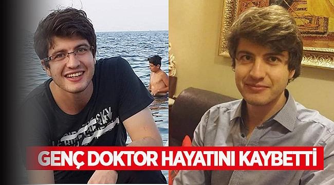 28 yaşındaki doktor İlker Tosun, hayatını kaybetti