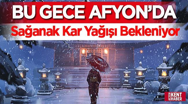 Bu gece Afyon'da sağanak kar yağışı bekleniyor!