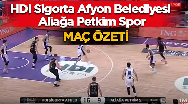 HDI Sigorta Afyon Belediyesi - Aliağa Petkim Spor Maç Özeti