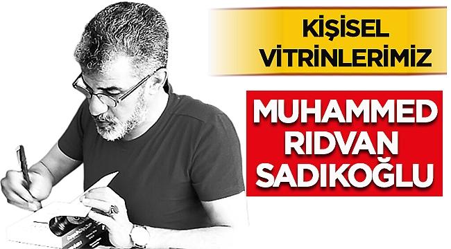 Kişisel Vitrinlerimiz - Muhammed Rıdvan Sadıkoğlu