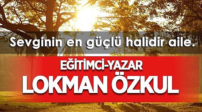 Lokman Özkul, Aile Toplumun Temelidir!
