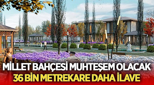 Millet Bahçesine 36 bin metrekare daha ilave yapıldı