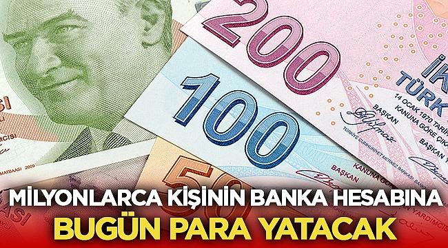 Milyonlarca kişinin hesabına bugün para yatacak!