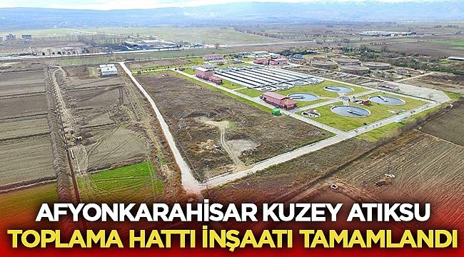 Afyonkarahisar Kuzey Atıksu Toplama Hattı inşaatı tamamlandı