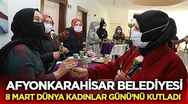 Afyonkarahisar Belediyesi, 8 Mart Dünya Kadınlar Günü'nü kutladı