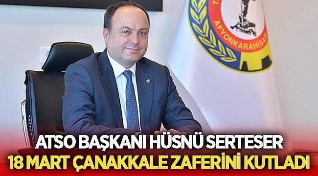 ATSO Başkanı Hüsnü Serteser, 18 Mart Çanakkale Zaferini kutladı