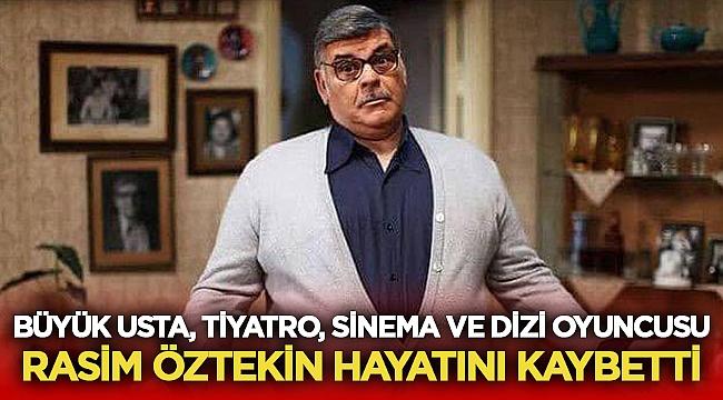Büyük Usta Rasim Öztekin hayatını kaybetti!
