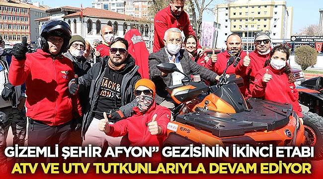 Gizemli Şehir Afyon gezisi ATV ve UTV tutkunlarıyla devam ediyor
